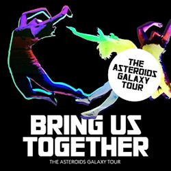 Bring Us Together - Asteroids Galaxy Tour