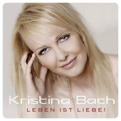Leben ist Liebe! - Kristina Bach
