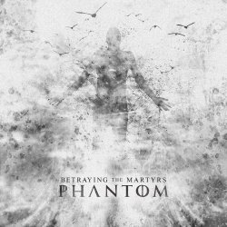 Phantom - Betraying The Martyrs