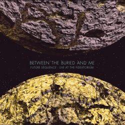 Future Sequence - Live At The Fidelitorium - Between The Buried And Me