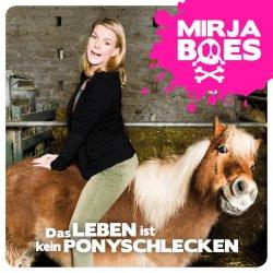Das Leben ist kein Ponyschlecken - Mirja Boes