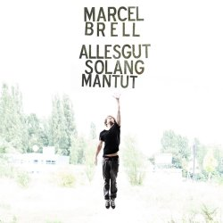 Alles gut, solang man tut - Marcel Brell
