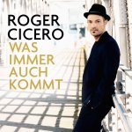 Was immer auch kommt - Roger Cicero