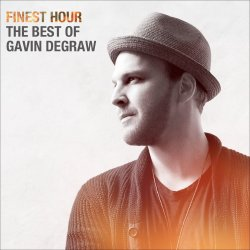 Finest Hour - The Best Of Gavin DeGraw - Gavin DeGraw