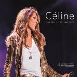 Celine... Une seule fois - Live 2013 - Celine Dion