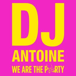 We Are The Party - DJ Antoine