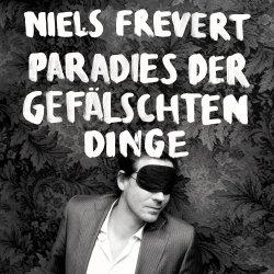 Paradies der gefälschten Dinge - Niels Frevert