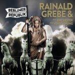 Berliner Republik - {Rainald Grebe} + das Orchester der Versöhnung