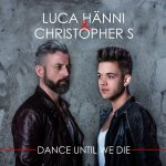 Dance Until We Die - {Luca Hänni} + {Christopher S}