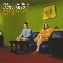 What Have We Become - {Paul Heaton} + {Jacqui Abbott}