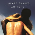 Anthems - I Heart Sharks