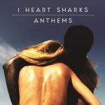 Anthems - I Heart Sharks