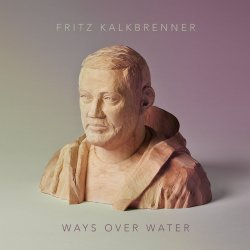 Ways Over Water - Fritz Kalkbrenner