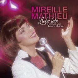 Liebe lebt - Das Beste von Mireille Mathieu - Mireille Mathieu