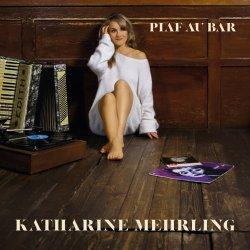 Piaf au Bar - Katharine Mehrling