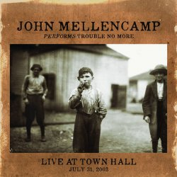 John Mellencamp Performs Trouble No More - Live At Town Hall - John Mellencamp