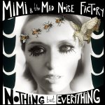 Nothing But Everything - {MiMi} + the Mad Noise Factory