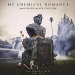 May Death Never Stop You (The Greatest Hits 2001 - 2013) - My Chemical Romance