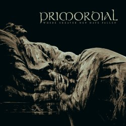 Where Greater Men Have Fallen - Primordial