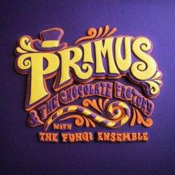 Primus And The Chocolate Factory - {Primus} + Fungi Ensemble