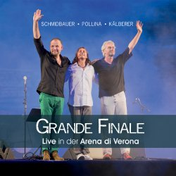 Grande Finale - Live in der Arena di Verona - {Schmidbauer}, {Pippo Pollina} + {Kälberer}