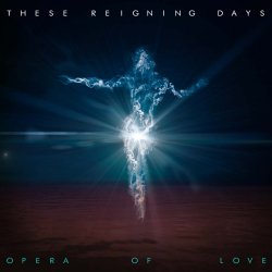 Opera Of Love - These Reigning Days