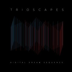 Digital Dream Sequence - Trioscapes