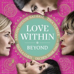 Love Within Beyond - {Tina Turner}, {Regula Curti}, {Dechen Shak-Dagsay} + {Sawani Shende-Sathaye}