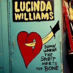 Down Where The Spirit Meet The Bone - Lucinda Williams