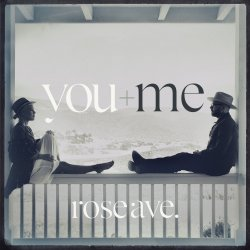 Rose Ave. - You And Me