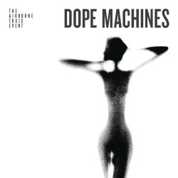 Dope Machines - Airborne Toxic Event