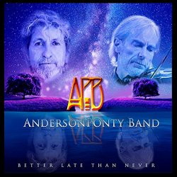 Better Late Than Never - AndersonPonty Band