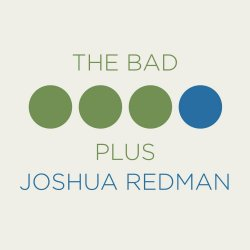 The Bad Plus Joshua Redman - {Bad Plus} + {Joshua Redman}