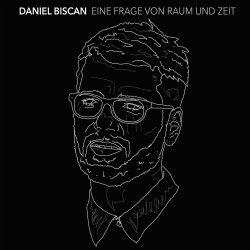 Eine Frage von Raum und Zeit - Daniel Biscan