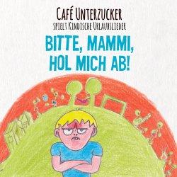Bitte, Mammi, hol mich ab - Cafe Unterzucker