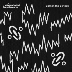 Born In The Echoes - Chemical Brothers