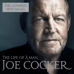 The Life Of A Man - The Ultimate Hits 1964 - 2013 - Joe Cocker
