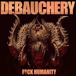 F*ck Humanity - Debauchery