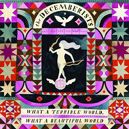 What A Terrible World, What A Beautiful World - Decemberists