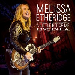 A Little Bit Of Me: Live In L.A. - Melissa Etheridge