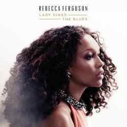 Lady Sings The Blues - Rebecca Ferguson