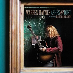 Ashes And Dust - {Warren Haynes} + {Railroad Earth}