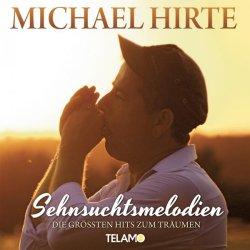 Sehnsuchtsmelodien - Die größten Hits zum Träumen - Michael Hirte