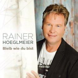 Bleib wie du bist - Rainer Hoeglmeier