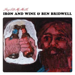 Sing Into My Mouth - {Iron And Wine} + {Ben Bridwell}