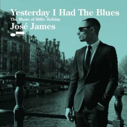 Yesterday I Had The Blues - The Music Of Billie Holiday - Jose James
