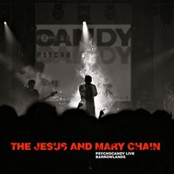 Psychocandy Live - Barrowlands - Jesus And Mary Chain