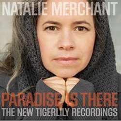 Paradise is There - The New Tigerlily Recordings - Natalie Merchant