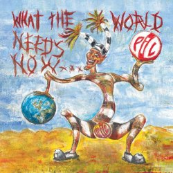 What The World Needs Now... - Public Image Ltd.
