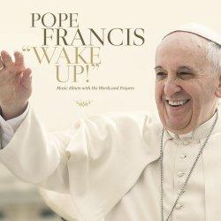 Wake Up - Pope Francis